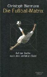 Biermann, Christoph:  Die Fußball-Matrix. Auf der Suche nach dem perfekten Spiel.