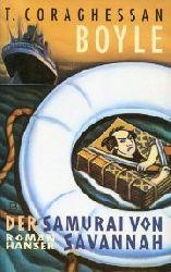Boyle, T. Coraghessan:  Der Samurai von Savannah. Roman. Aus d. Amerikanischen von Werner Richter.