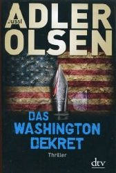 Adler Olsen, Jussi:  Das Washington Dekret. Thriller. Aus d. Dänischen v. Hannes Thiess und Marieke Heimburger.