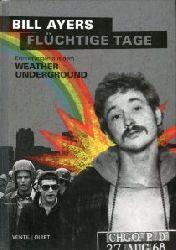 Ayers, Bill:  Flüchtige Tage. Erinnerungen aus dem Weather Underground.