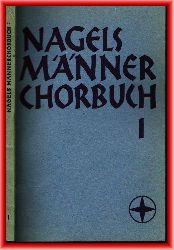 Weitemeyer, Herbert (Hrsg.)  Nagels Männerchor-Buch. Erster Band.