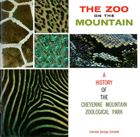 Cheyenne Mountain Zoological Park  The Zoo on the Mountain: A History of the Cheyenne Mountain Zoological Park
