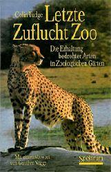 Tudge, Colin  Letzte Zuflucht Zoo. Die Erhaltung bedrohter Arten in Zoologischen Gärten