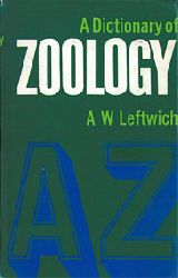 Leftwich, A W  A Dictionary of Zoology