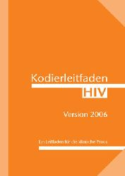 Miller, M. und Lütkes, P.  Kodierleitfaden HIV 2006. Ein Leitfaden für die klinische Praxis
