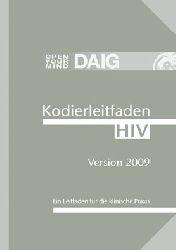 Miller, M. und Lütkes, P.  Kodierleitfaden HIV 2009. Ein Leitfaden für die klinische Praxis