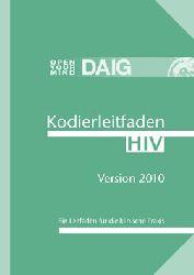 Miller, M. und Lütkes, P.  Kodierleitfaden HIV 2010. Ein Leitfaden für die klinische Praxis