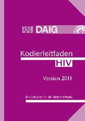 Miller, M. und Lütkes, P.  Kodierleitfaden HIV 2011. Ein Leitfaden für die klinische Praxis