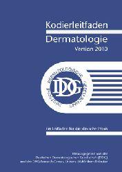 """""""Deutsche Dermatologische Gesellschaft DDG; DRG-Research-Group""""  Kodierleitfaden Dermatologie, Version 2010. Ein Leitfaden für die klinische Praxis"""