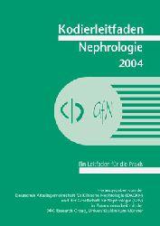 Deutsche Arbeitsgemeinschaft f. Klinische Nephrologie und Gesellschaft f. Nephrologie  Kodierleitfaden Nephrologie 2004. Ein Leitfaden für die Praxis