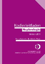 Deutsche Arbeitsgemeinschaft f. Klinische Nephrologie und Gesellschaft f. Nephrologie  Kodierleitfaden Nephrologie 2011. Ein Leitfaden für die klinische Praxis