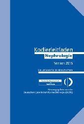 Deutsche Arbeitsgemeinschaft f. Klinische Nephrologie und Gesellschaft f. Nephrologie  Kodierleitfaden Nephrologie 2015. Ein Leitfaden für die klinische Praxis