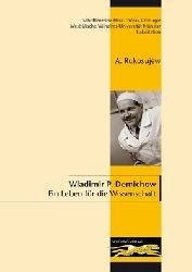 Rukosujew, A.  Wladimir P. Demichow. Ein Leben für die Wissenschaft
