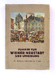 Wiener Neustadt - Holzer, Friedrich (Hg.)  Führer durch Wiener Neustadt und Umgebung. Herausgegeben und verlegt vom Reisebüro der Stadtgemeinde Wiener Neustadt.