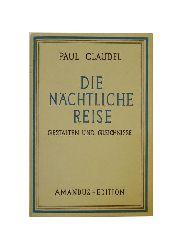 Claudel, Paul  Die nächtliche Reise. Gestalten und Gleichnisse. Übertragen von Josef Ziwutschka.