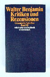 Benjamin, Walter  Kritiken und Rezensionen. Hrsg. von Hella Tiedemann-Bartels.