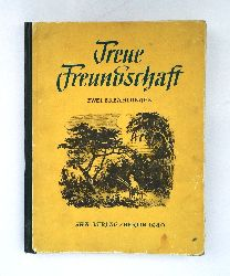 Garin, N. / Kuprin, A.  Treue Freundschaft. Zwei Erzählungen. Aus dem Russischen übertragen von N. Ludwig.