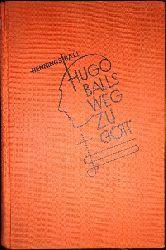 Ball-Hennings, Emmy  Hugo Balls Weg zu Gott. Ein Buch der Erinnerung.