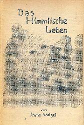 Weigel, Hans  Das himmlische Leben. Novella quasi una fantasia.