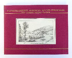 Steiermark - Joseph, Franz Kaiser (Hg.)  8 Lithographierte Ansichten aus der Steiermark. Reprint.