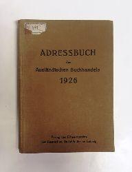 Adressbuch des Ausländischen Buchhandels 1926. Verzeichnis ausländischer Buchhandlungen die deutsche Literatur führen. Erster Jahrgang.