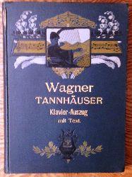 Wagner, Richard  Tannhäuser und der Sängerkrieg auf Wartburg. Handlung in drei Aufzügen. Vollständiger Clavier-Auszug mit Text. Neue nach der Partitur revidirte Ausgabe von Brissler.