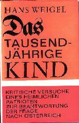 Weigel, Hans  Das tausendjährige Kind. Kritische Versuche eines heimlichen Patrioten zur Beantwortung der Frage nach Österreich.