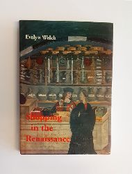 Welch, Evelyn  Shopping in the Renaissance. Consumer Cultures in Italy 1400-1600.