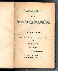 Bruno, Giordano  Von der Ursache, dem Princip und dem Einen. Aus dem Italienischen übersetzt und mit erläuternden Anmerkungen versehen von Adolf Lasson. Zweite Auflage.