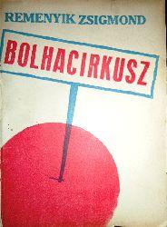 Bortnyik, Sandor / Remenyik, Zsigmond  Bolhacirkusz. Regeny. [Flohzirkus. Roman / flea circus. Novel].