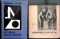 Kassak, Lajos  2 Bände / 2 Vol. - 1. Kepzömüveszetünk nagybanyatol napjainkig. 2. Egy lelek keresi magat.