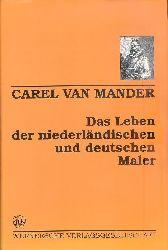 Mander, Carel van  Das Leben der niederländischen und deutschen Maler. (von 1400 bis ca. 1615). Übersetzung nach der Ausgabe von 1617 und Anmerkungen von Hans Floerke.
