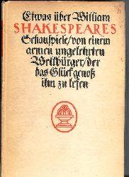 (Bräker, Ulrich)  Etwas über William Shakespeares Schauspiele / von einem armen ungelehrten Weltbürger / der das Glück genoß ihn zu lesen.