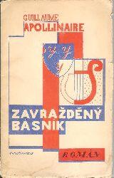 Apollinaire, Guillaume / Teige, Karel  Zavrazdeny basnik. Roman. Czech translation by M. Sraml and J. Seifert.