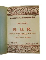Ciapek, Carl (d.i. Capek, Karel)  R. U. R. Drama utopistica si colectiva in trei acte si un prolog. Traducere de F. Aderca.