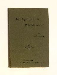 Johanning, A.  Die Organisation der Fabrikbetriebe. Zweite Auflage.