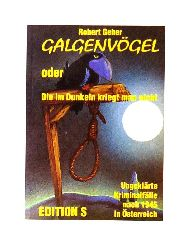 Geher, Robert  Galgenvögel oder Die im Dunkeln kriegt man nicht. Ungeklärte Kriminalfälle nach 1945 in Österreich.
