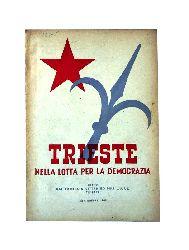 Triest -  Trieste nella lotta per la democrazia.