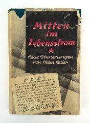 Keller, Helen  Mitten im Lebensstrom. Neue Erinnerungen von Helen Keller. Geleitwort von Felix Hollaender.