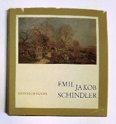 Schindler - Fuchs, Heinrich  Emil Jakob Schindler. Zeugnisse eines ungewöhnlichen Künstlerlebens. Werkkatalog.
