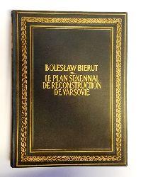 Bierut, Boleslaw  Le Plan sexennal de Reconstruction de Varsovie. La Composition graphique, les Diagrammes, les plans et les Perspectives ont été etabils d`après la Documentation et les Projets du Bureau d`Urbansime de Varsovie.
