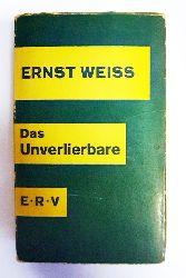 Weiss, Ernst  Das Unverlierbare.