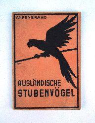 Ankenbrand, Ludwig  Ausländische Stubenvögel. Was muß man von den Ausländischen Stubenvögeln wissen? Ein Handbuch für Vogelfreunde.