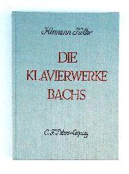 Bach - Keller, Hermann  Die Klavierwerke Bachs. Ein Beitrag zu ihrer Geschichte, Form, Deutung und Wiedergabe.