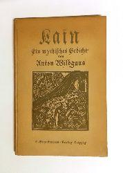 Wildgans, Anton  Kain. Ein mythisches Gedicht.