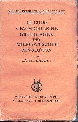 Spiegel, Käthe  Kulturgeschichtliche Grundlagen der Amerikanischen Revolution.