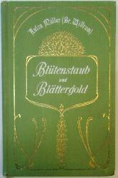 Müller, Anton (Pseudon. Bruder Willram)  Blütenstaub und Blättergold.
