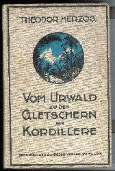 Herzog, Theodor  Vom Urwald zu den Gletschern der Kordillere. Zwei Forschungsreisen in Bolivia. 2., neubearb. Auflage.