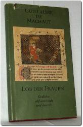 Machaut, Guillaume de:  Lob der Frauen. Gedichte altfranzösisch und deutsch. Mit 21 Miniaturen und einer Notenseite aus einer Handschrift des 14. Jahrhunderts.