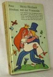 Abraham, Peter:  Meine Hochzeit mit der Prinzessin.